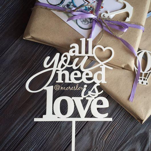 """Свадебные аксессуары ручной работы. Ярмарка Мастеров - ручная работа. Купить Топпер """"All you need is love"""". Handmade."""