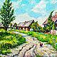 Пейзаж ручной работы. Ярмарка Мастеров - ручная работа. Купить Лето в деревне. Handmade. Деревня, петух, дорога, картина для интерьера