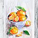 Натюрморт ручной работы. Ярмарка Мастеров - ручная работа. Купить Теплые мандарины. Handmade. Оранжевый, мандарин, летнее настроение