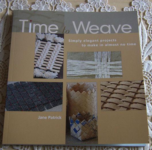 Обучающие материалы ручной работы. Ярмарка Мастеров - ручная работа. Купить Книга Time to Weave. Handmade. Книга, плетение