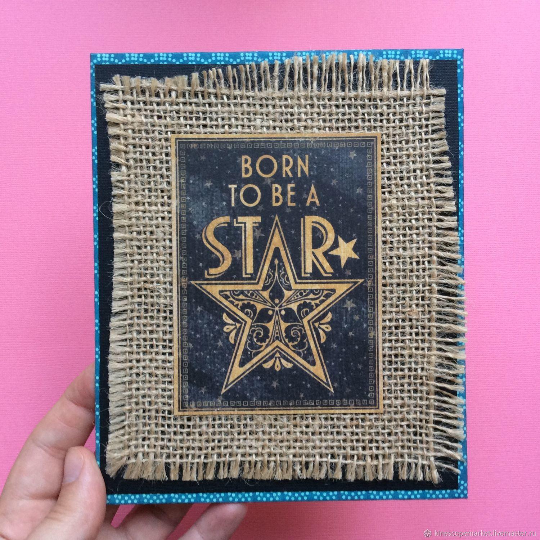 Валентинки ручной работы. Ярмарка Мастеров - ручная работа. Купить Открытка Born to be a star. Handmade.