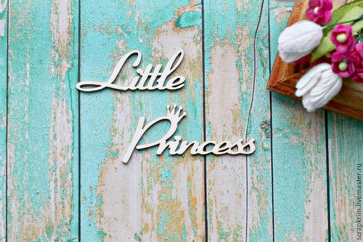 """Открытки и скрапбукинг ручной работы. Ярмарка Мастеров - ручная работа. Купить Надпись """"Little princess"""". Handmade. Белый, чипборд"""