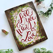 Для дома и интерьера ручной работы. Ярмарка Мастеров - ручная работа Табличка деревянная  All you need is love. Handmade.