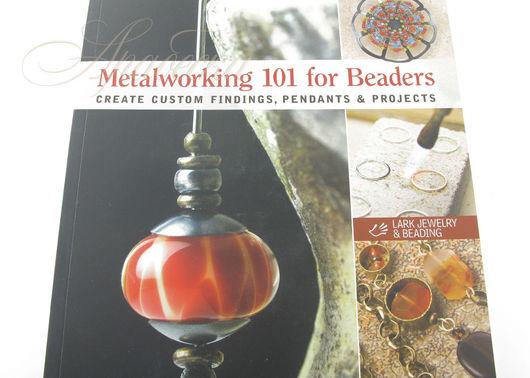 Книга по обработке металла `Metalworking 101 For Beaders` (на англ.)
