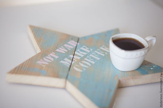 Деревянная звезда `Not war. Make coffee`